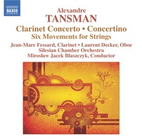Alexandre Tansman: Clarinet Concerto, Concertino For Oboe, Clarinet And Strings, Six Movements For Strings